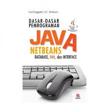 Dasar dasar pemrograman Java Netbeans Database, UML, dan Interface